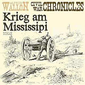 Krieg am Mississipi (Civil War Chronical 2) Hörbuch