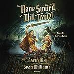 Have Sword, Will Travel | Garth Nix,Sean Williams