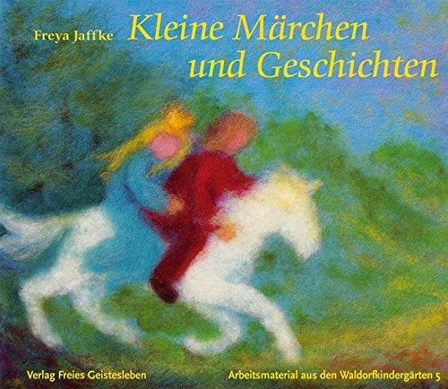 Kleine Märchen und Geschichten: Zum Erzählen und für Puppenspiele (Arbeitsmaterial aus den Waldorfkindergärten)