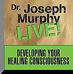 Developing Your Healing Consciousness: Dr. Joseph Murphy LIVE!   Dr. Joseph Murphy