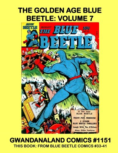 The Golden Age Blue Beetle: Volume 7: Gwandanaland Comics #1151 --- This Book: His Stories from Blue Beetle Comics #33-41