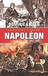 La Russie contre Napoléon : La bataille pour l'Europe (1807-1814) par Lieven