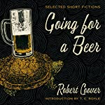 Going for a Beer: Selected Short Fictions | T.C. Boyle,Robert Coover