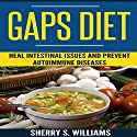 GAPS Diet: Heal Intestinal Issues and Prevent Autoimmune Diseases Audiobook by Sherry S. Williams Narrated by Alex Lancer