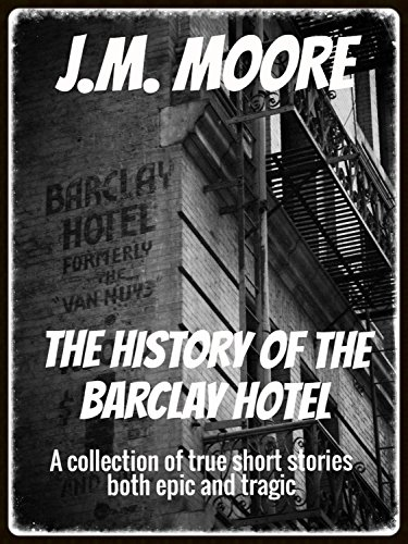 The History of the Barclay Hotel: A collection of true short stories both epic and tragic ()
