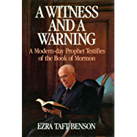 A Witness and a Warning - A Modern Day Prophet Testifies of the Book of Mormon