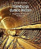 Hamburgs dunkle Welten. Der geheimnisvolle Untergrund der Hansestadt (3., stark aktualisierte Neuauflage 2015!)