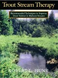 Trout Stream Therapy, Robert L. Hunt, 0299138909