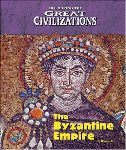 Life During the Great Civilizations - The Byzantine Empire
