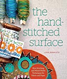 The Hand-Stitched Surface: Slow Stitching and Mixed-Media Techniques for Fabric and Paper