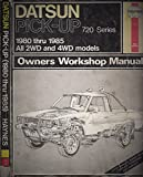 img - for Datsun 720 Series Pick-up, 1980-85: All 2WD and 4WD, Models Owner's Workshop Manual book / textbook / text book