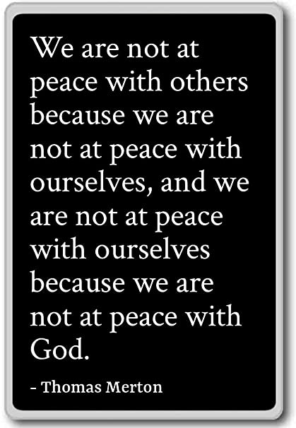 Amazon We Are Not At Peace With Others Because We Ar Interesting Thomas Merton Quotes