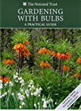 Gardening with Bulbs: A Practical Guide (National Trust Gardening Series)