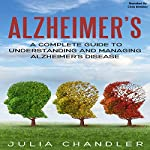 Alzheimer's: A Complete Guide to Understanding and Managing Alzheimer's Disease | Julia Chandler