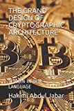 THE GRAND DESIGN OF CRYPTOGRAPHIC ARCHITECTURE: BITCOIN IN OUR LANGUAGE (THE BITCOIN SERIES)