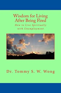 Wisdom for Living After Being Fired: How to Live Spiritually with Unemployment (Overcoming Traumas Book Series) (Volume 2)