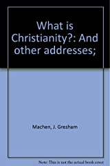 What is Christianity?: (And Other Addresses) Hardcover
