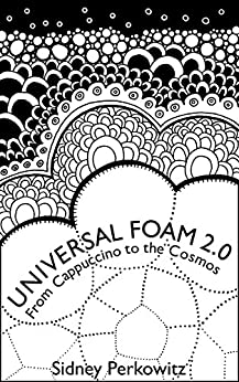 Universal Foam 2.0: From Cappuccino to the Cosmos by [Perkowitz, Sidney]