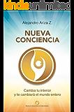 Nueva conciencia: Cambia tu interior y te cambiará el mundo entero