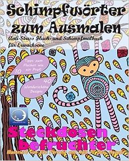 Book ANTI-STRESS Fluch- und Schimpfmalbuch für Erwachsene: Schimpfwörter zum Ausmalen (Tiere, Blumen lustige Mandalas und fiese Sprüche zum Fluchen für Achtsamkeit und Zen Meditation)