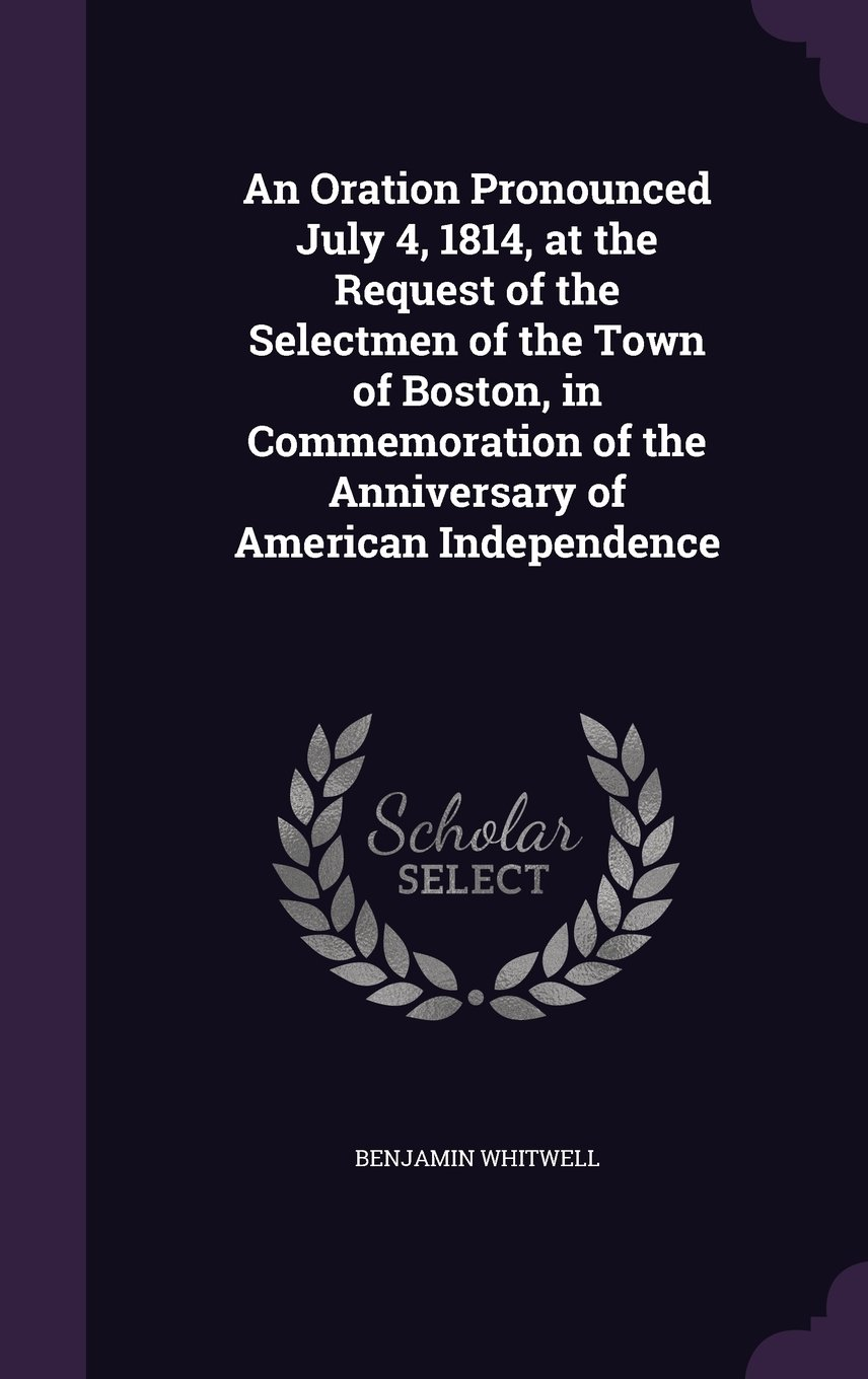 Download An Oration Pronounced July 4, 1814, at the Request of the Selectmen of the Town of Boston, in Commemoration of the Anniversary of American Independence pdf epub