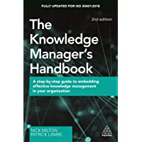 The Knowledge Manager's Handbook: A Step-by-Step Guide to Embedding Effective Knowledge Management in your Organization…