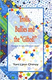 Trolls, Bullies and the Gifted! : Letting Go for High Performance People, Chinoy, Toni Lynn, 192991010X