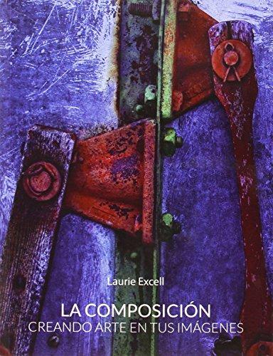 Descargar Libro La Composición. Creando Arte En Tus Imágenes Laurie Excell