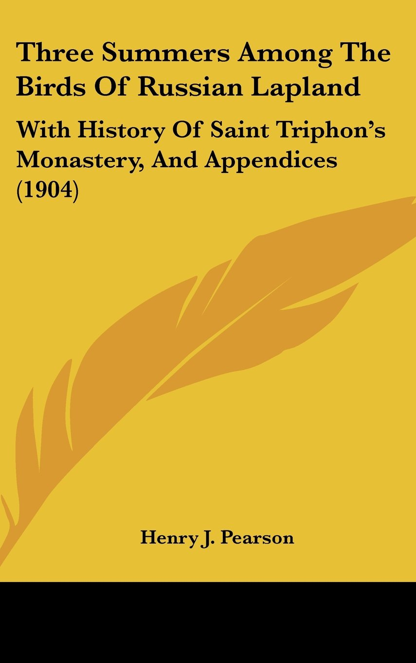 Download Three Summers Among The Birds Of Russian Lapland: With History Of Saint Triphon's Monastery, And Appendices (1904) pdf