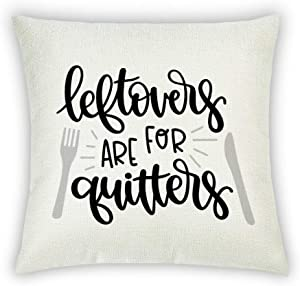 BYRON HOYLE Leftovers are for Quitters Decorative Cotton Linen Pillowcase Food Kitchen Inspirational Throw Pillow Cover 18x18 Inch Outdoor Cushion Cover Home for Couch Sofa