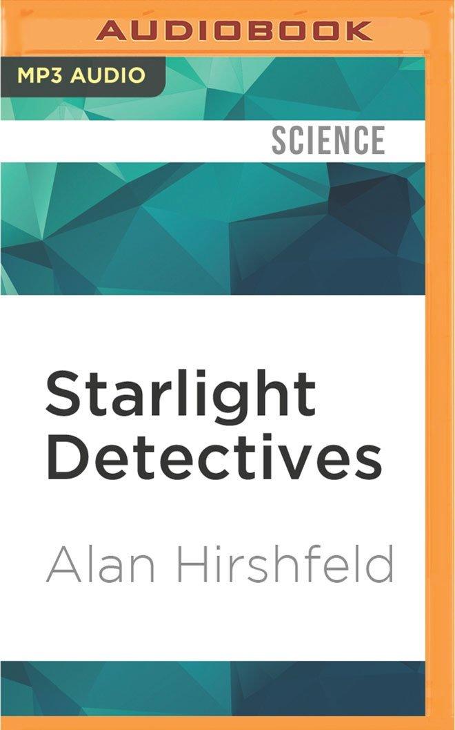 Starlight Detectives: How Astronomers, Inventors, and Eccentrics Discovered the Modern Universe: Amazon.es: Alan Hirshfeld, Joe Barrett: Libros en idiomas ...