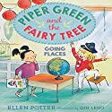 Piper Green and the Fairy Tree: Going Places Audiobook by Ellen Potter Narrated by Tavia Gilbert