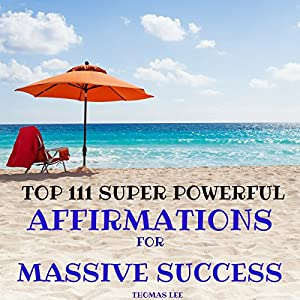 Top 111 Super Powerful Affirmations for Massive Success Audiobook