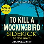 To Kill a Mockingbird: A Sidekick to the Harper Lee Novel | WeLoveNovels,Allison Clare Theveny