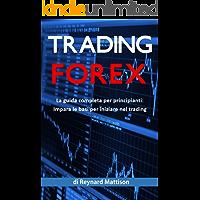 Trading Forex: La guida completa per principianti, impara le basi per iniziare a fare trading nel forex