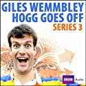 Giles Wemmbley Hogg Goes Off: Series 3 Radio/TV Program by Marcus Brigstocke Narrated by Marcus Brigstocke