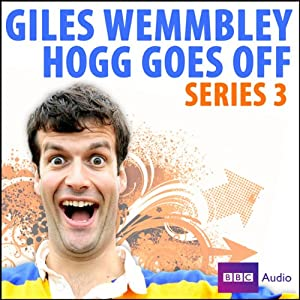 Giles Wemmbley Hogg Goes Off: Series 3 Radio/TV Program