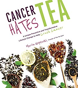 Cancer Hates Tea: A Unique Preventive and Transformative Lifestyle Change to Help Crush Cancer by [Uspenski, Maria]