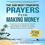 The 500 Most Powerful Prayers for Making Money: Includes Life Changing Prayers for Law of Attraction, Make Money Online, Money, Network Marketing & Passive Income   Toby Peterson,Jason Thomas