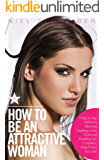 Attractive Woman: A Step by Step Method to Becoming Everything a Man Wants and Everything Your Competition Doesn't Want You to Be! How to Be an Attractive Woman (The Modern Ladies & Gentlemen Book 3)