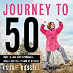 Journey to 50: How to Live with Gratitude, Grace and the Effects of Gravity | Laurie Russell