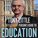 An Intelligent Person's Guide to Education Audiobook by Tony Little Narrated by Tim Bentinck