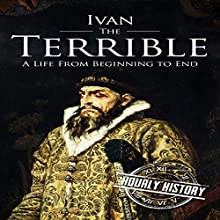 Ivan the Terrible: A Life From Beginning to End Audiobook by Hourly History Narrated by William Irvine