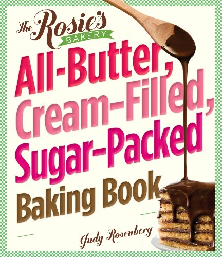 The Rosie's Bakery All-Butter, Cream-Filled, Sugar-Packed Baking Book: Over 300 Irresistibly Delicious -
