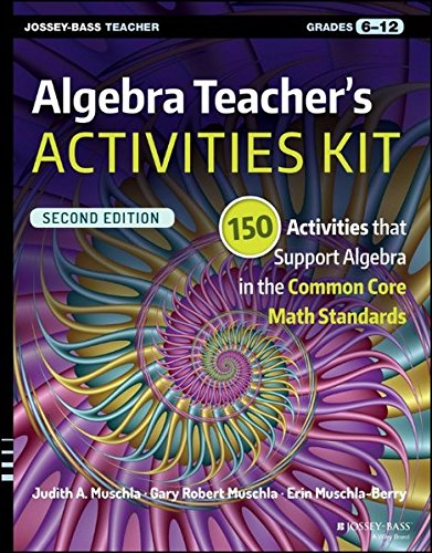 Algebra Teacher's Activities Kit: 150 Activities that Support Algebra in the Common Core Math Standards, Grades 6-12 (J-B Ed: Activities)