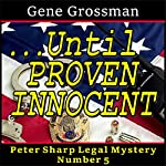 ...Until Proven Innocent: A Peter Sharp Legal Mystery | Gene Grossman