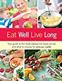 Eat Well, Live Long: Your guide to the truth behind the foods we eat and what to choose for optimum health