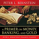 A Primer on Money, Banking, and Gold Audiobook by Peter L Bernstein Narrated by Sean Pratt