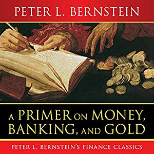 A Primer on Money, Banking, and Gold Audiobook