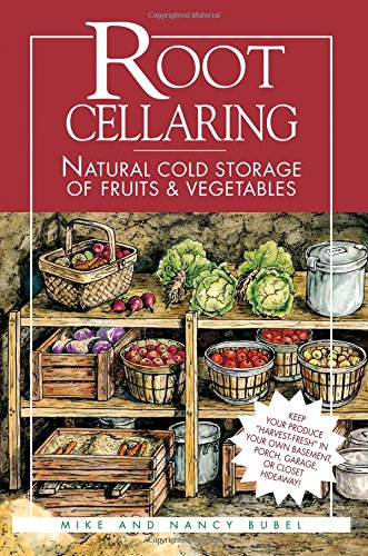 Root Cellaring: Natural Cold Storage of Fruits & Vegetables -
